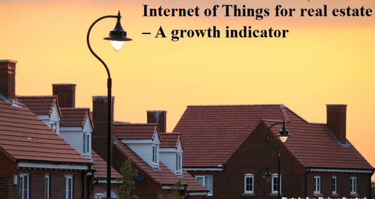 Internet of Things for real estate – A growth indicator – Satish Kumar Sogi